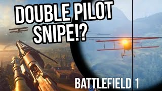 BATTLEFIELD 1 DOUBLE PILOT SNIPE!? | BF1 Pilot snipes + Air kills