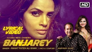Banjarey | Lyrical | Rahat Fateh Ali Khan | Anupama Raag ft Neetu Chandra | Latest Songs 2017