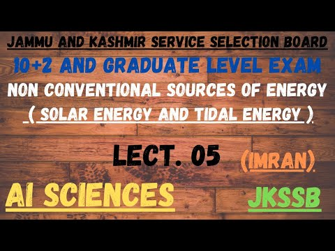 NON CONVENTIONAL SOURCES OF ENERGY. SOLAR AND TIDAL ENERGY. LECT. 05.  JKSSB