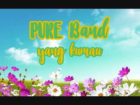 YANG KUMAU - Pure Band   Lirik
