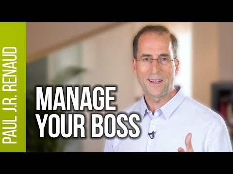 How to Manage Your Boss Effectively  |  Paul Renaud