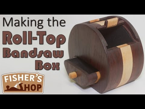 Woodworking: Making the Roll-Top Bandsaw Box
