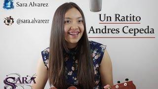 Un Ratito - Andres Cepeda (Cover Sara Alvarez)