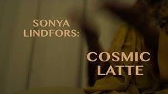 Sonya Lindfors: COSMIC LATTE – teaser