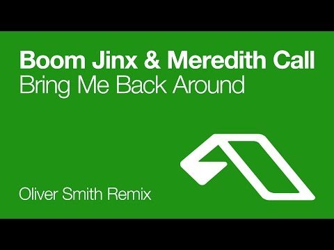 Boom Jinx & Meredith Call - Bring Me Back Around (Oliver Smith Remix)