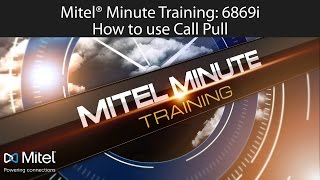 Mitel® Minute Training: 6869i How to use Call Pull