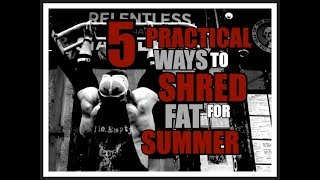 5 PRACTICAL Ways To SHRED FAT for SUMMER!