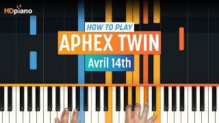 How To Play Avril 14th By Aphex Twin HDpiano Part 1 Piano Tutorial