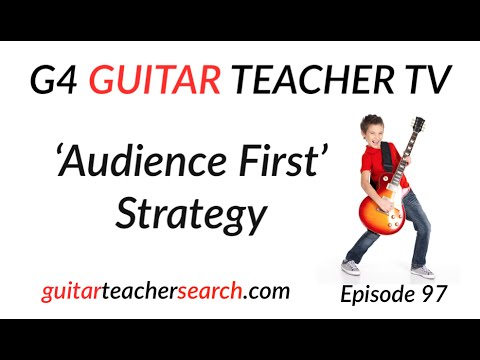 Audience First Strategy - G4 Guitar Teacher TV Episode 97