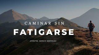 Apóstol Sergio Enriquez │ Caminar Sin Fatigarse │ martes 13 noviembre 2018
