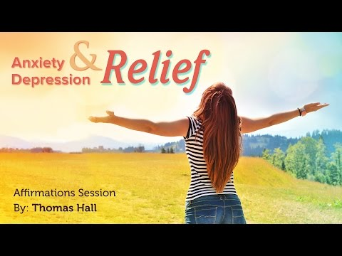 Anxiety & Depression Relief - Affirmations Session - By Thomas Hall