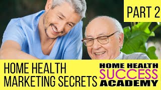 Home Health Marketing: Secrets of the Best Marketers and Liaisons Part 2