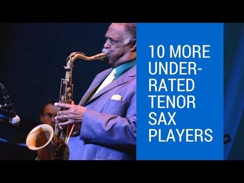 10 More Underrated Tenor Sax Players You Should Know About