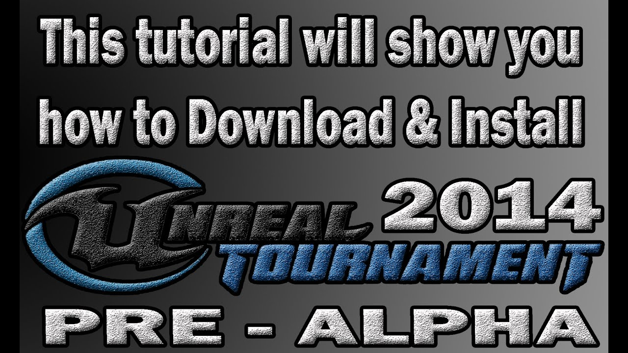 UNREAL Tournament 2014 Pre Alpha Download & Install - YouTube