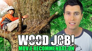 Wood Job! - Movie Review | Japanese
