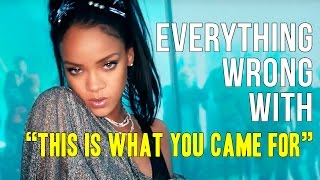 Everything Wrong With Calvin Harris This Is What You Came For Ft Rihanna