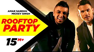 Repeat youtube video Rooftop Party (Official Music Video) - Amar Sandhu & Mickey Singh  | Best Party Songs 2015