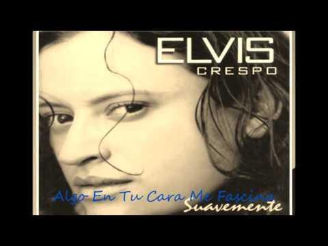 Algo En Tu Cara Me Fascina   Elvis Crespo
