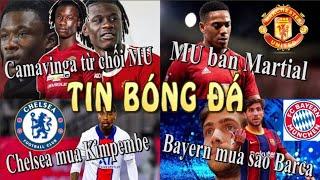 Tin thể thao bóng đá 25/7/2021: MU muốn bán Martial,Camavinga từ chối MU,Chelsea có thể mua Kimpembe