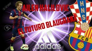 FUTURAS LEYENDAS DEL FUTBOL #3 / AILEN HALILOVIC / EL FUTURO BLAUGRANA