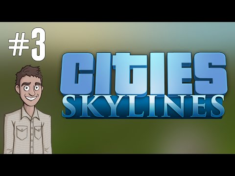 Let's Play: Cities: Skylines - Ep. 3 - Major Restructuring!