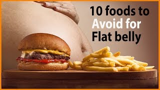 10 FOODS TO AVOID FOR A FLAT BELLY    10 Foods to Avoid to Get the Flat Belly You've Dreamed Of