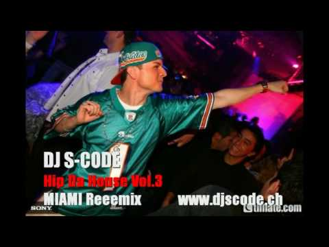 DJ S-CODE - Hip Da House Vol. 3 (MIAMI Reeemix Radio Edit)