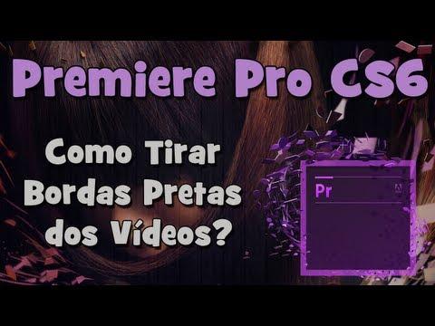 Tutorial Adobe Premiere - Como Remover Bordas Pretas dos Vídeos? (HD)