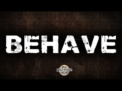 Behave | Ghost Stories, Paranormal, Supernatural, Hauntings, Horror