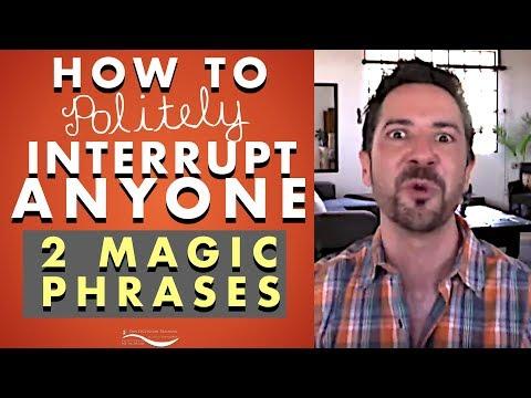 1 Magic Phrase (Power Phrase For Work)- How To Politely Interrupt When Someone Won't Shut Up?