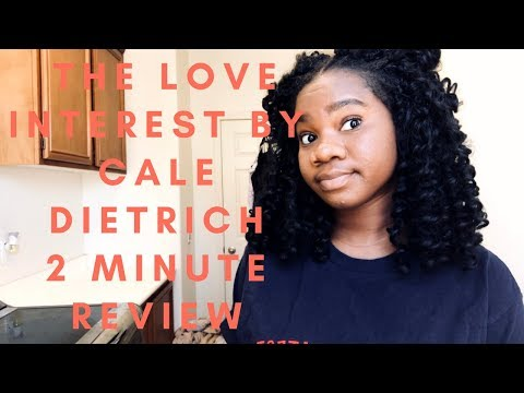 THE LOVE INTEREST BY CALE DIETRICH (SPOILER-FREE) | 2 MINUTE BOOK REVIEWS
