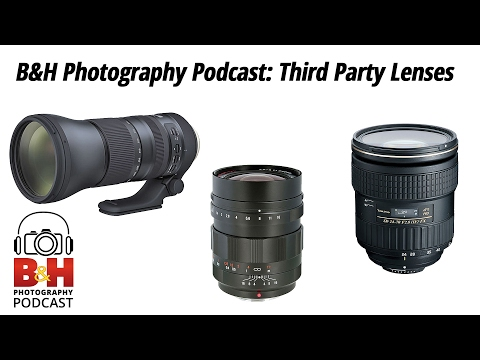 B&H Photography Podcast: Third Party Lenses