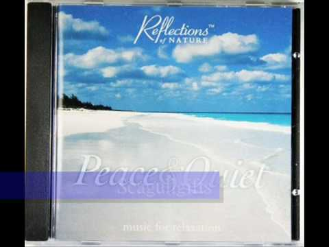 Musical Reflections - PEACE & QUIET: MUSIC FOR RELAXATION (Reflections) - ON SALE NOW!