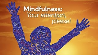 Mindfulness: Your Attention Please!