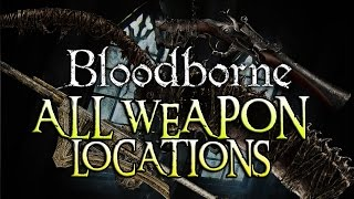 Bloodborne: ALL WEAPONS & LOCATIONS!