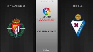 Calentamiento R. Valladolid CF vs SD Eibar