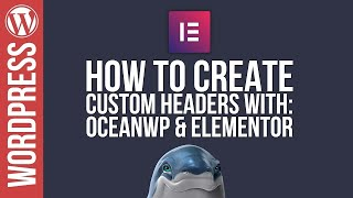 Wordpress: Custom Headers with OceanWP & Elementor