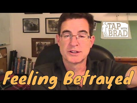 Feeling Betrayed - Tapping with Brad Yates