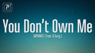 SAYGRACE - You Don't Own Me (Lyrics) Ft. G-Eazy