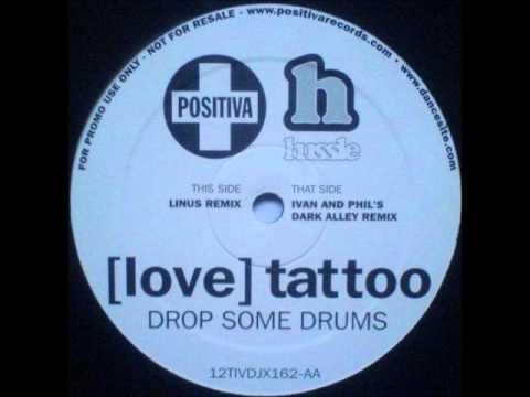 (Love) Tattoo - Drop Some Drums (Linus Remix)