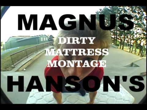 Magnus Hanson's Dirty Mattress Montage.