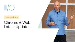 What's New with Chrome and the Web (Google I/O '19)