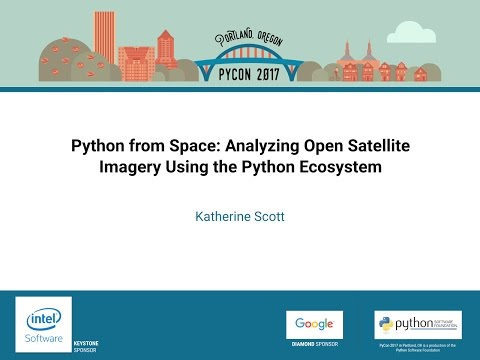 Katherine Scott   Python from Space Analyzing Open Satellite Imagery Using the Python Ecosystem