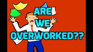 Do We Work Too Much??