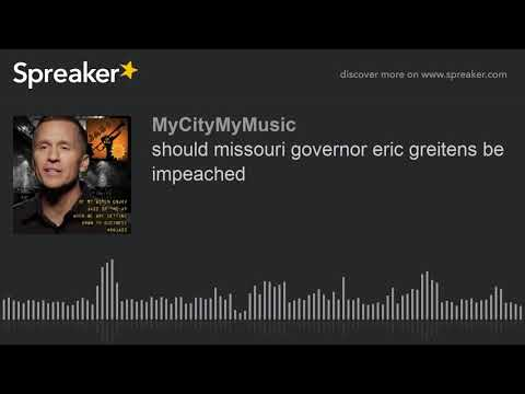 should missouri governor eric greitens be impeached