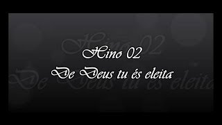Hino 02  -  De Deus tu és eleita    ( Hinário 5 )