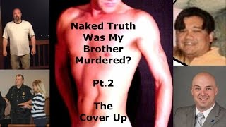 Naked Truth: Was My Brother Murdered? Pt 2 The Cover Up
