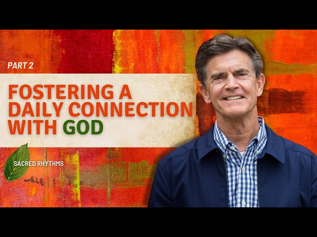 Cultivating Daily Connection with God, Part 2 - Chip Ingram