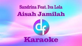 Aisah Jamilah - Sandrina Ft. Iva Lola (Karaoke/Lirik/Instrumental)