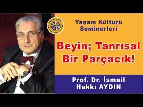 Prof. Dr. İsmail Hakkı Aydın - Beyin Tanrısal Bir Parçacık!